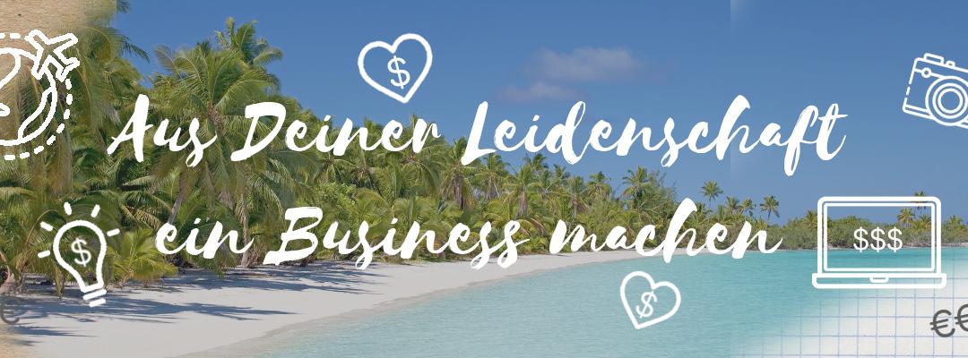 Aus deiner Leidenschaft ein Business machen