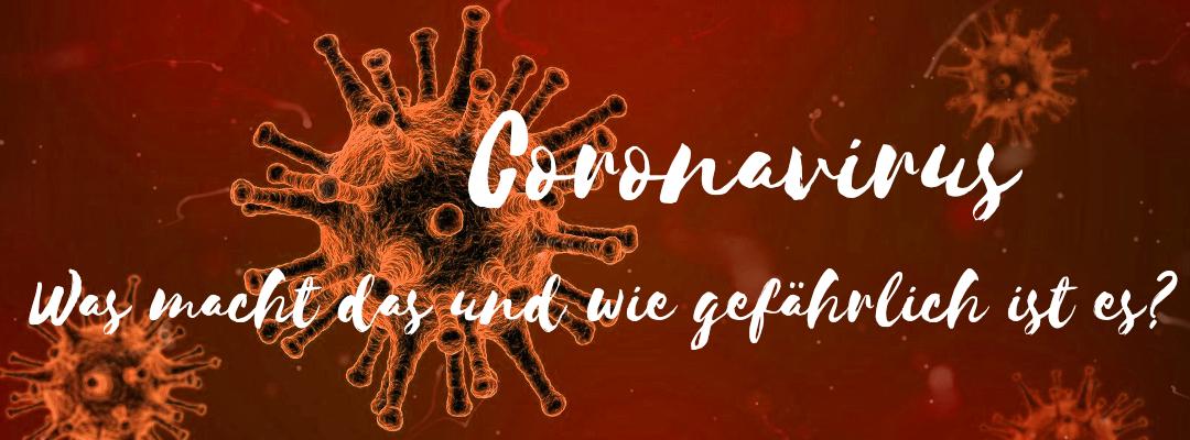 Coronavirus – Was macht das und wie gefährlich ist es?