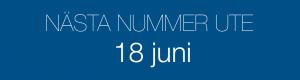 NÄSTA NUMMER UTE 18 juni