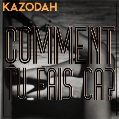 kazodah comment tu fais ça