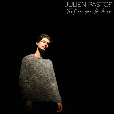 Julien Pastor tout ce que tu hais
