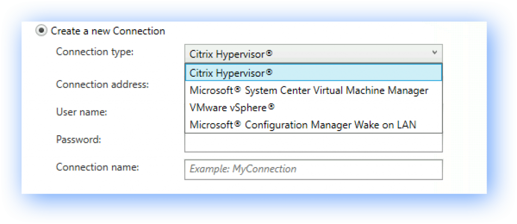 • Create a new Connection  Connection type:  Connection address:  User name:  Password:  Connection name:  Citrix Hypervisor@  Citrix Hypervisor@  Microsoft' System Center Virtual Machine Manager  VMware vSphere  Microsoft@ Configuration Manager Wake on LAN  Example: MyConnection
