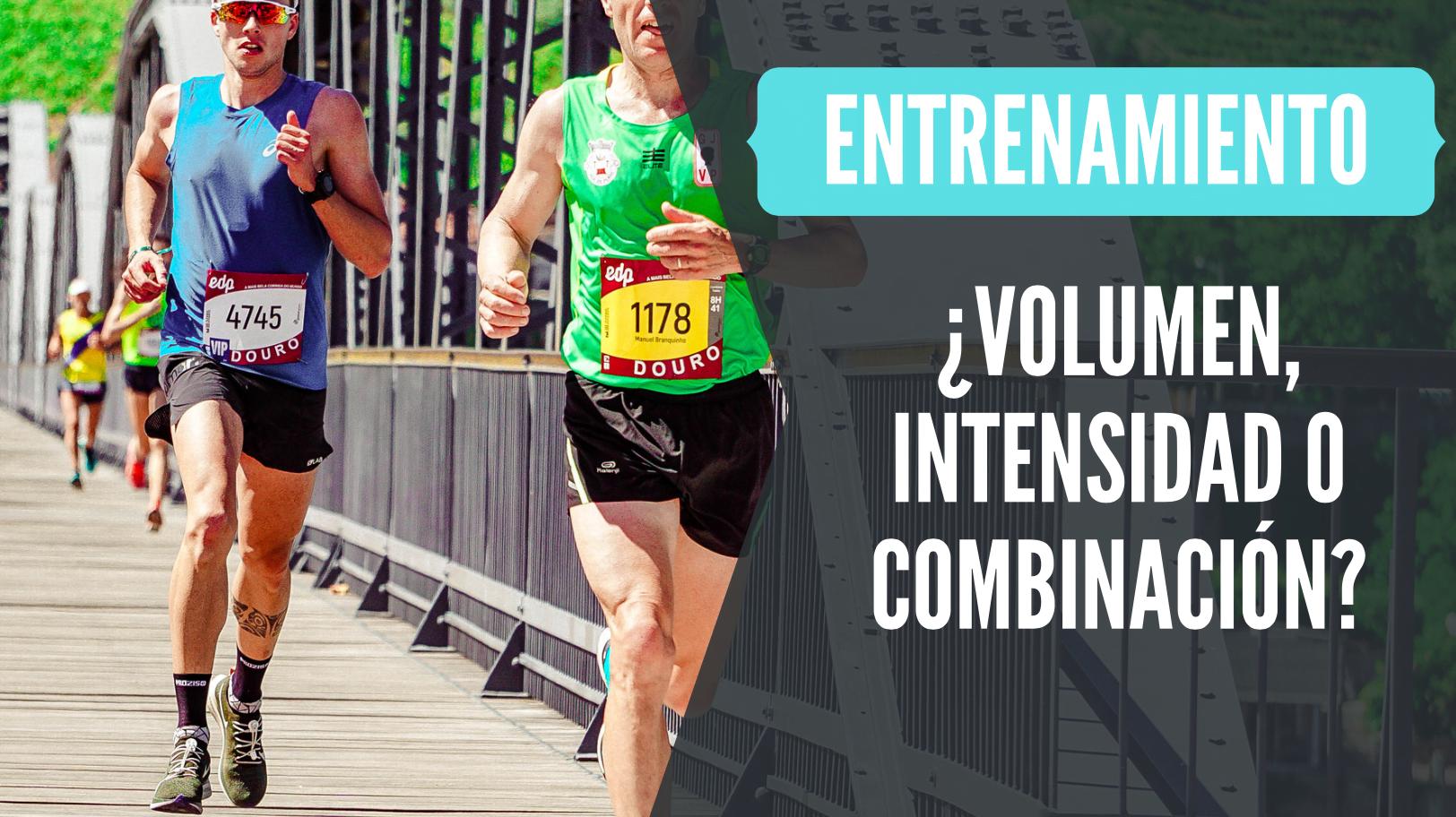 entrenamiento volumen intensidad o combinacion para running