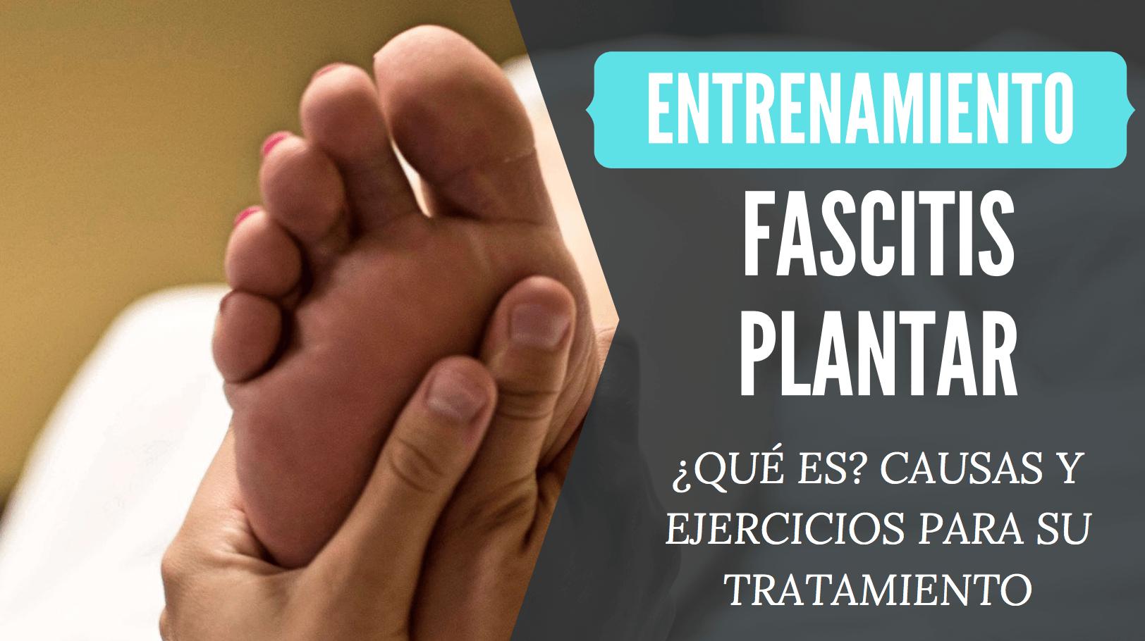 fascitis plantar que es tratamiento ejercicios
