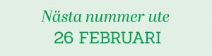 Nästa nummer ute 26 FEBRUARI
