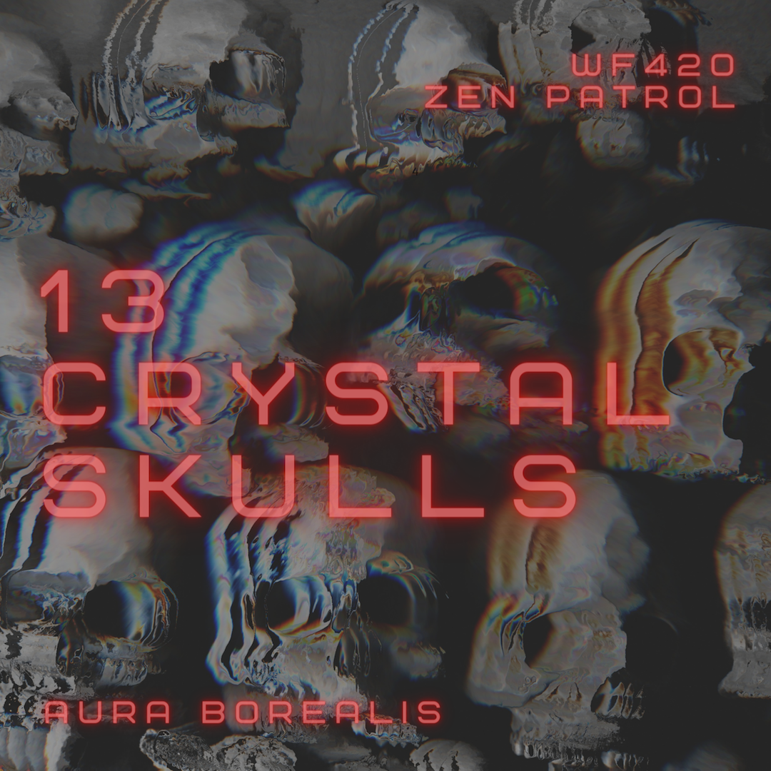 13 Crystal Skulls – A WF420 Zen Patrol Track Introducing Aura Borealis