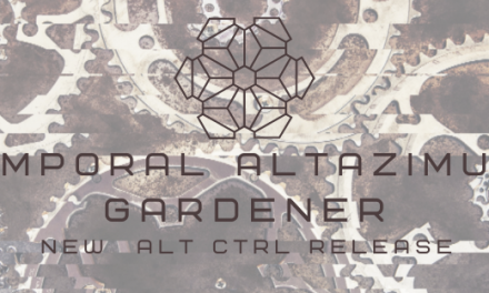 Temporal Altazimuth – Gardener Is Back On ALT CTRL