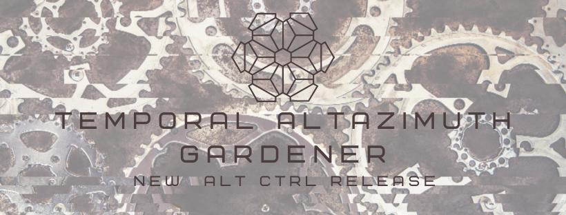 Temporal Altazimuth – Gardener Is Back On ALT CTRL