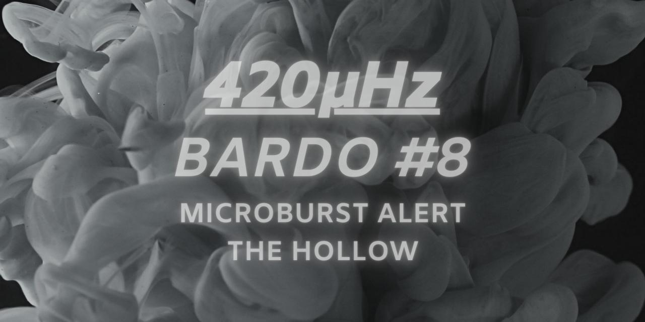 Microburst Alert Enters Bardo #8 Of The 420μHz Podcast