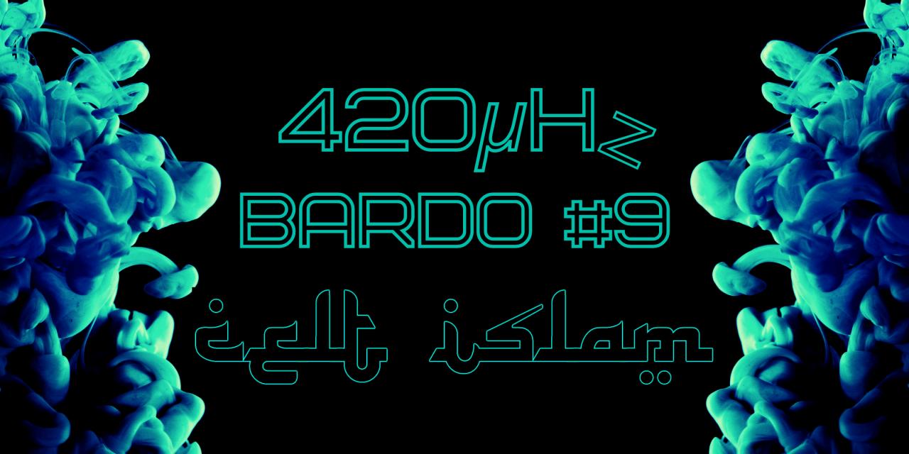Celt Islam Brings Some Acid Anarchy To The 420µHz Bardo #9
