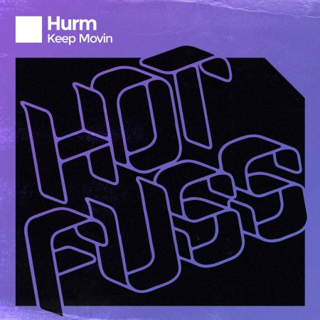 Hurm - Keep Movin - Release Hot Fuss