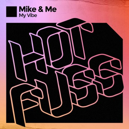 Mike & Me - My Vibe - Release Hot Fuss