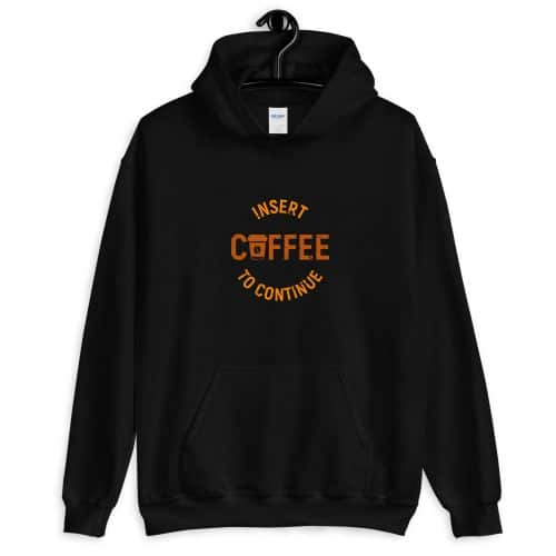 Insert Coffee To Continue Hoodie
