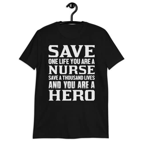 Save One Life You Are A Nurse T-Shirt