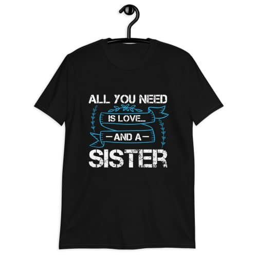 All You Need Is Love And Sister T-Shirt