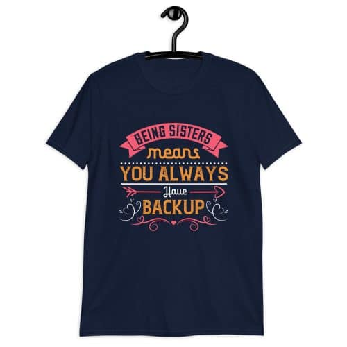 Being Sisters Means You Always T-Shirt