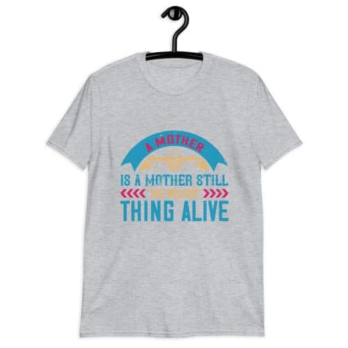 A Mother Is A Mother T-Shirt