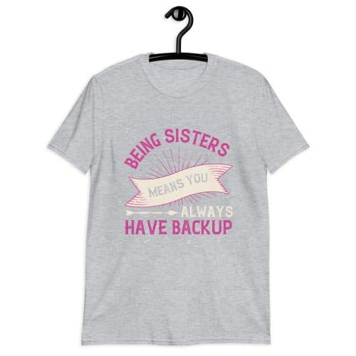 Being Sisters Means T-Shirt