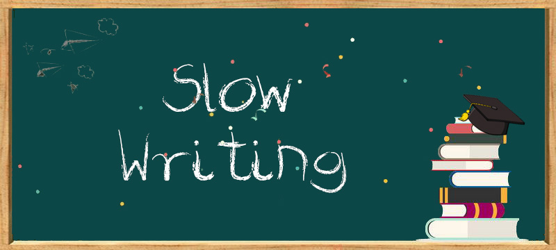 slow writing