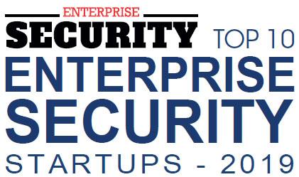 Top 10 Enterprise Security Startups - 2019