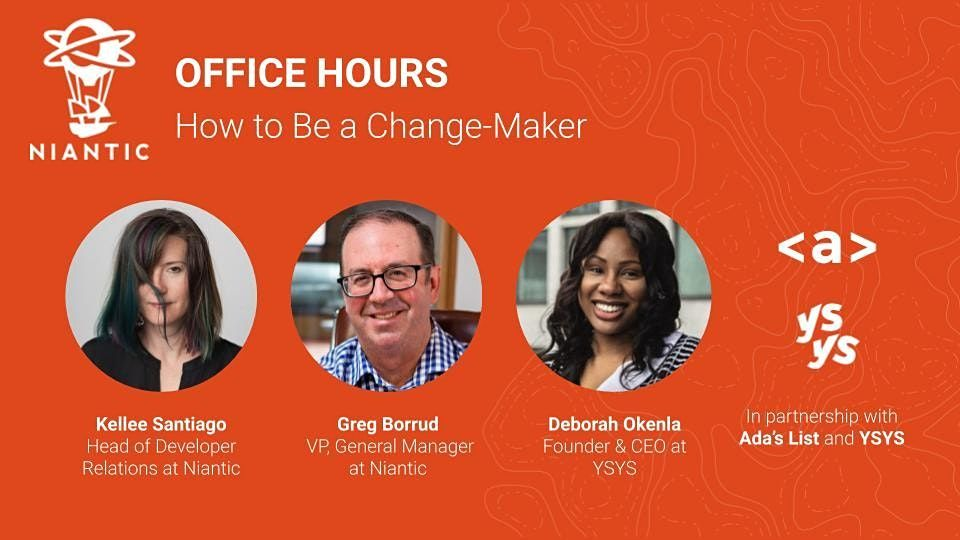 Niantic Office Hours How to Be a Change-Maker