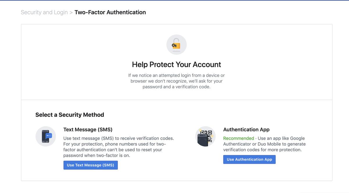 Facebook lets you authenticate via text message or authentication app.