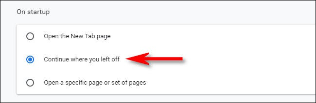 """In Chrome's """"On startup"""" settings, select """"Continue where you left off."""""""