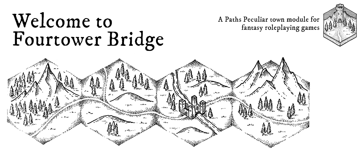 Welcome to Fourtower Bridge - a Paths Peculiar town module for fantasy roleplaying games