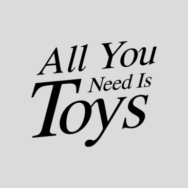 All You Need Is Toys