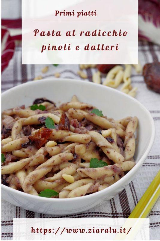 pasta radicchio rosso pinoli e datteri